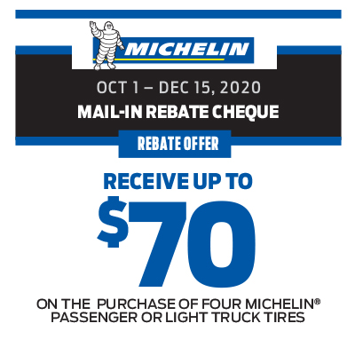 RECEIVE UP TO $70 ON THE PURCHASE OF A SET OF FOUR MICHELLIN PASSENGER OR LIGHT TRUCK TIRES!